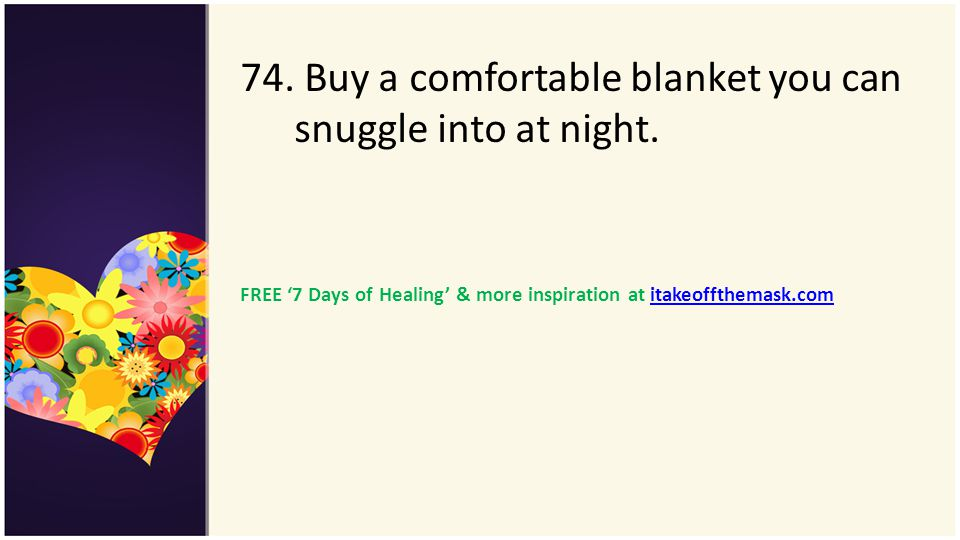 74. Buy a comfortable blanket you can snuggle into at night.