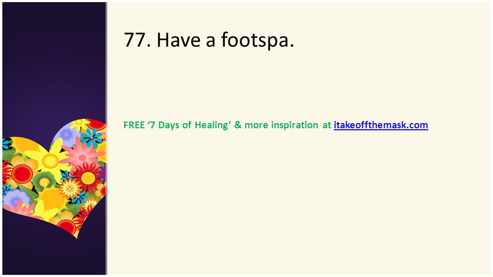 77. Have a footspa. FREE '7 Days of Healing' & more inspiration at itakeoffthemask.com