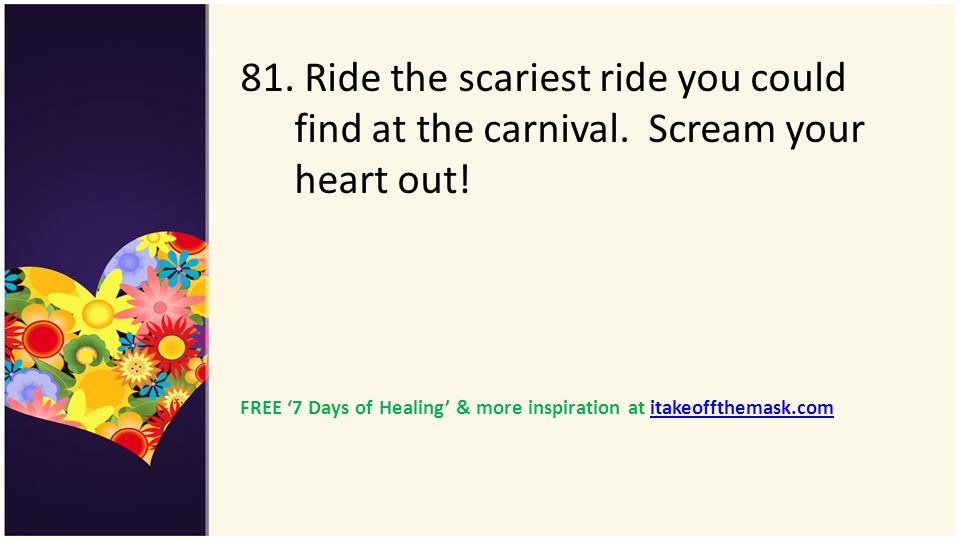 81. Ride the scariest ride you could find at the carnival