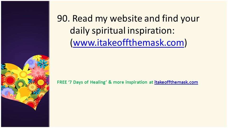 90. Read my website and find your daily spiritual inspiration: (www