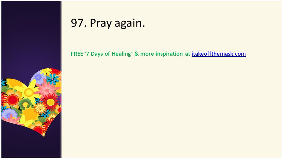 97. Pray again. FREE '7 Days of Healing' & more inspiration at itakeoffthemask.com