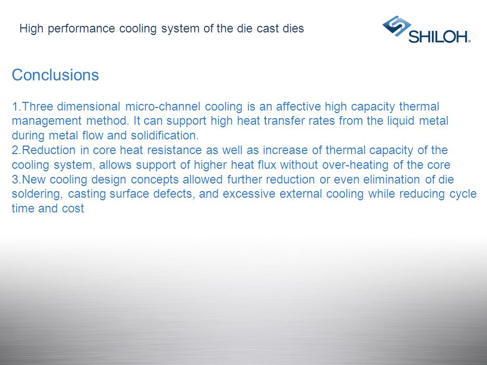 Conclusions High performance cooling system of the die cast dies