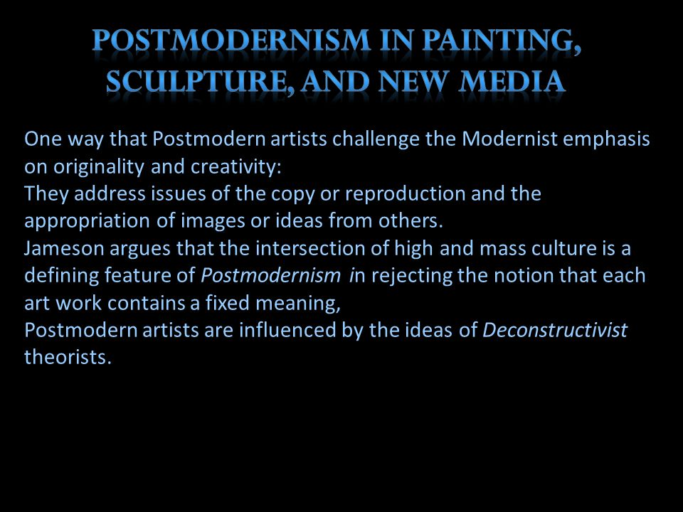 POSTMODERNISM IN PAINTING, SCULPTURE, AND NEW MEDIA