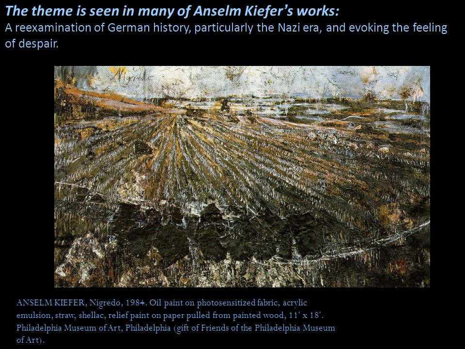 The theme is seen in many of Anselm Kiefer's works: