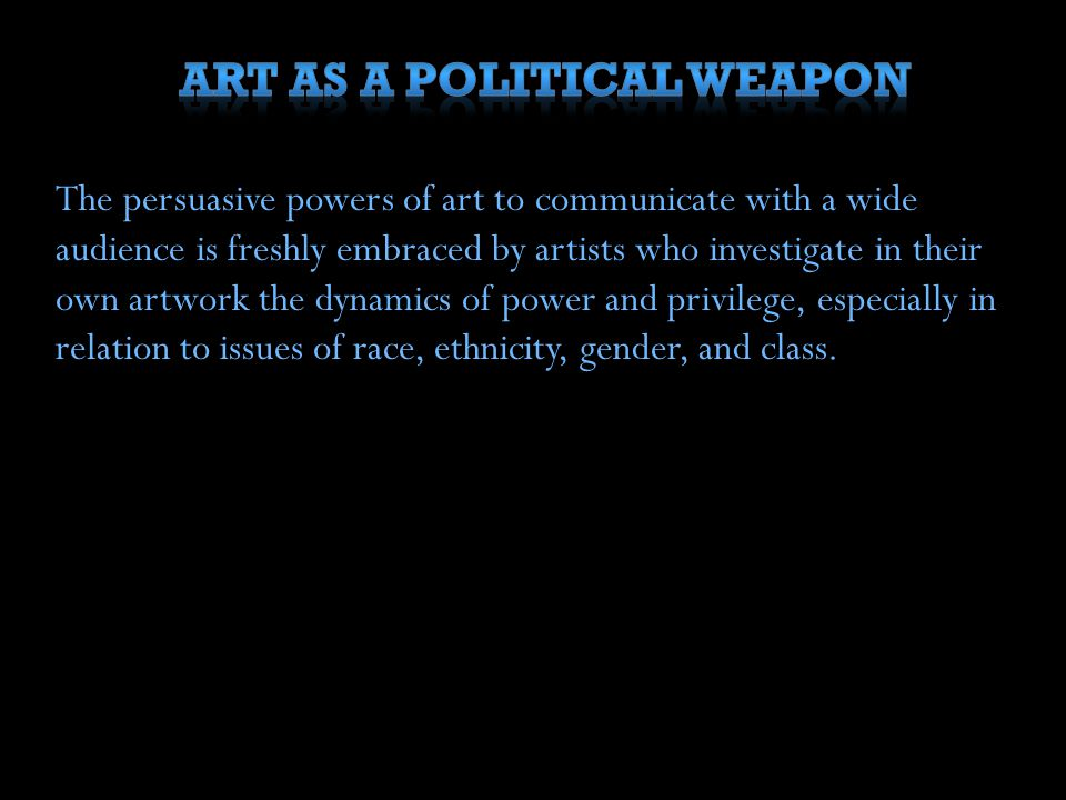 Art as a Political Weapon