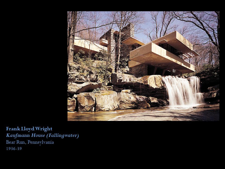 Kaufmann House (Fallingwater) Bear Run, Pennsylvania 1936-39