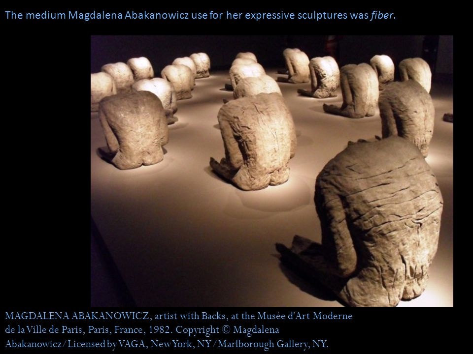 The medium Magdalena Abakanowicz use for her expressive sculptures was fiber.