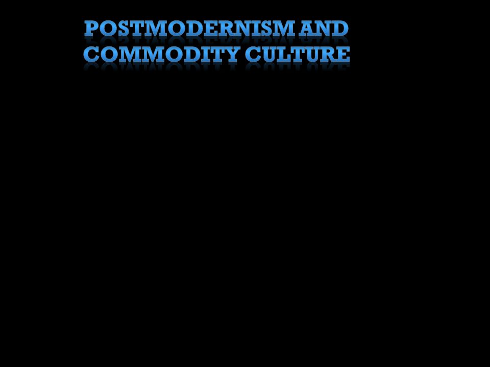 Postmodernism and Commodity Culture
