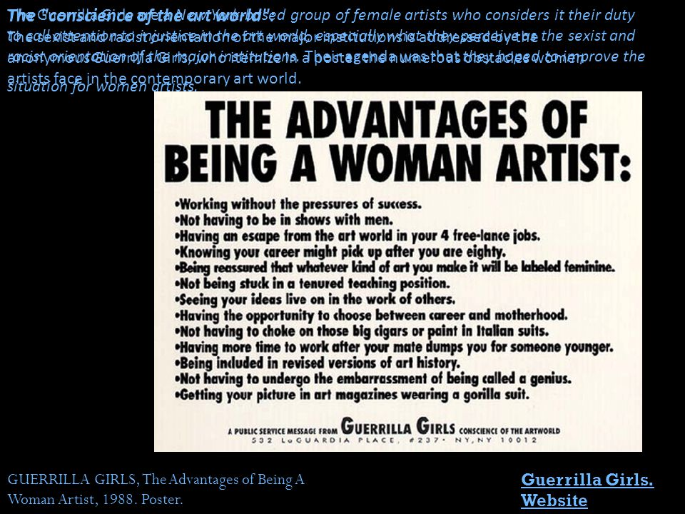 The conscience of the art world : The sexist and racist orientation of the major institutions is addressed by the anonymous Guerrilla Girls, who itemize in a poster the numerous obstacles women artists face in the contemporary art world.