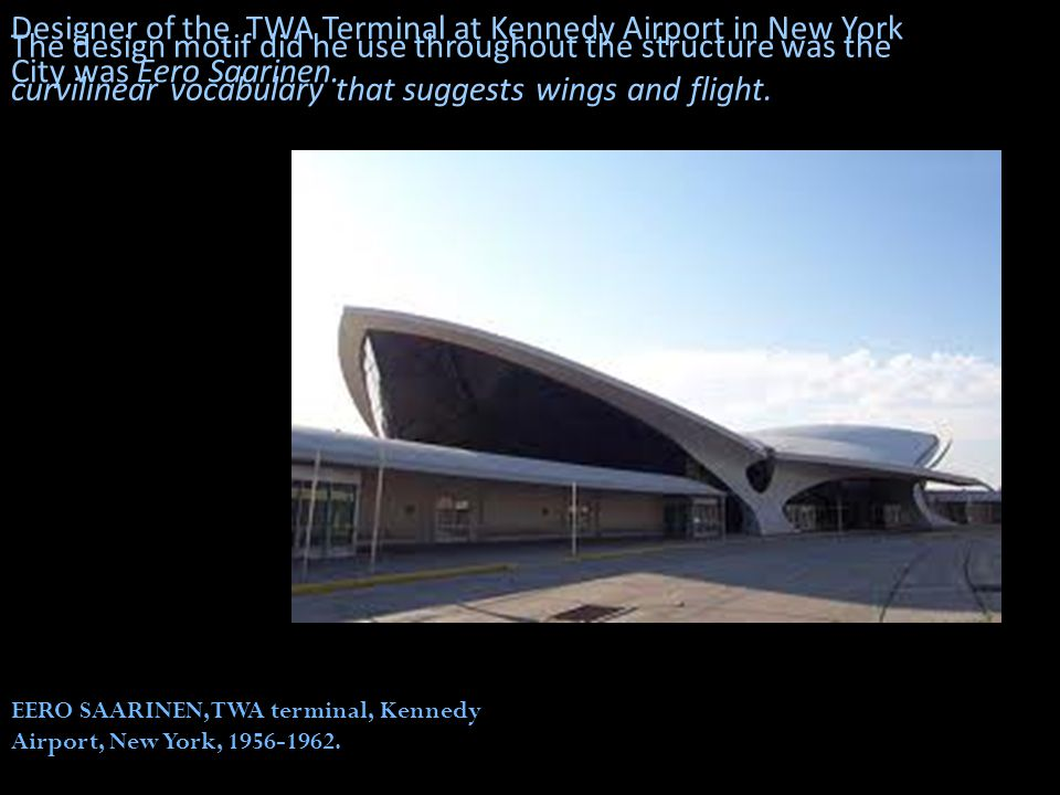 Designer of the TWA Terminal at Kennedy Airport in New York City was Eero Saarinen.
