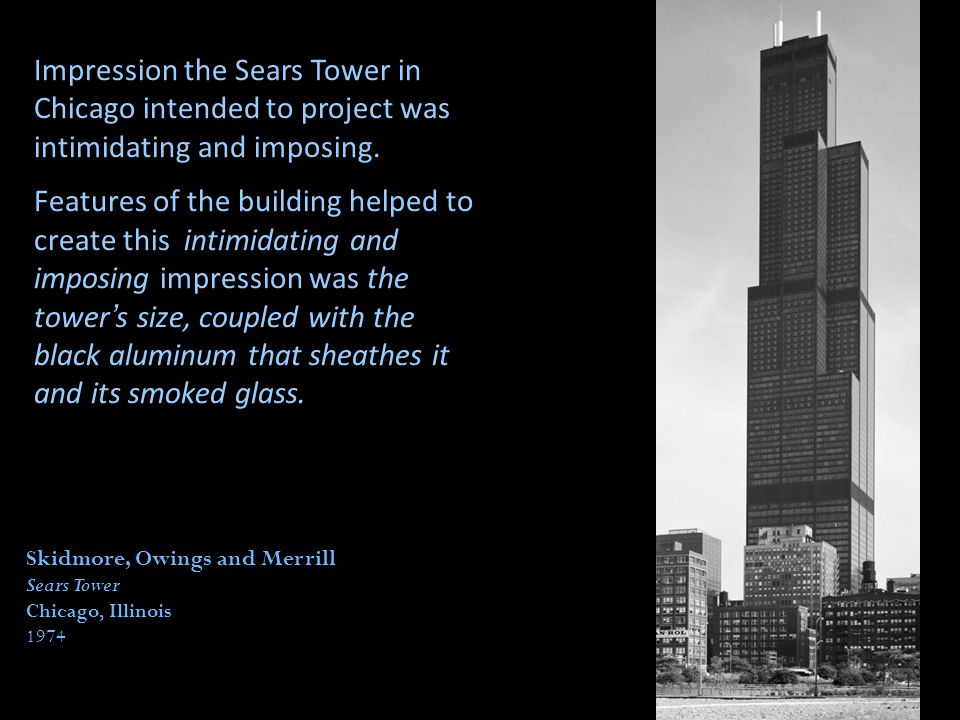 Impression the Sears Tower in Chicago intended to project was intimidating and imposing.