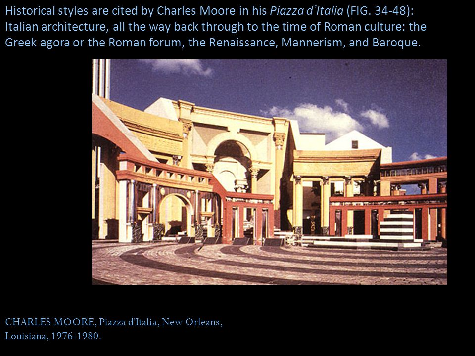 Historical styles are cited by Charles Moore in his Piazza d'Italia (FIG. 34-48):