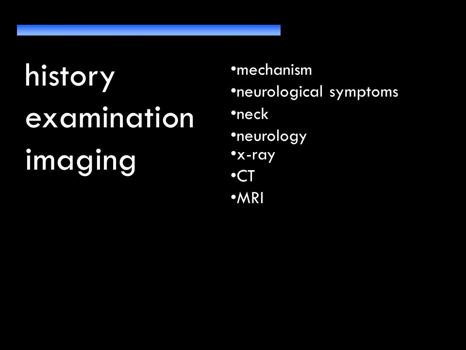 history examination imaging mechanism neurological symptoms neck