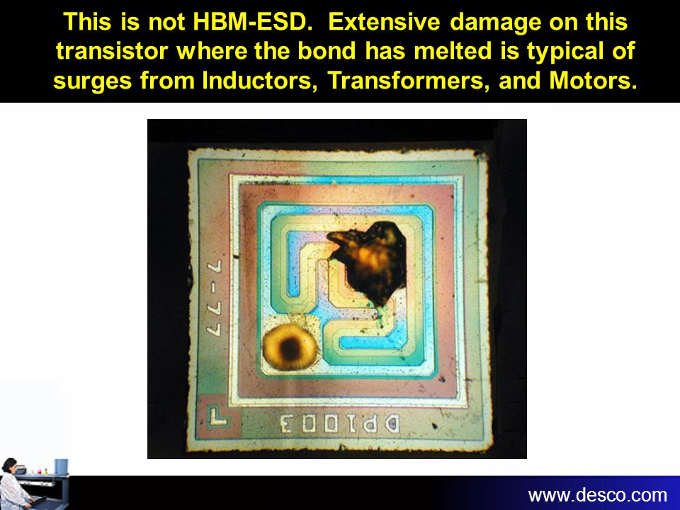 This is not HBM-ESD. Extensive damage on this transistor where the bond has melted is typical of surges from Inductors, Transformers, and Motors.