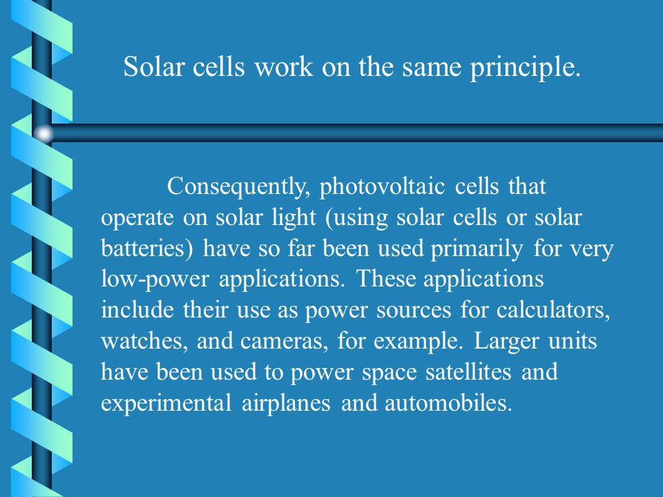 Solar cells work on the same principle.