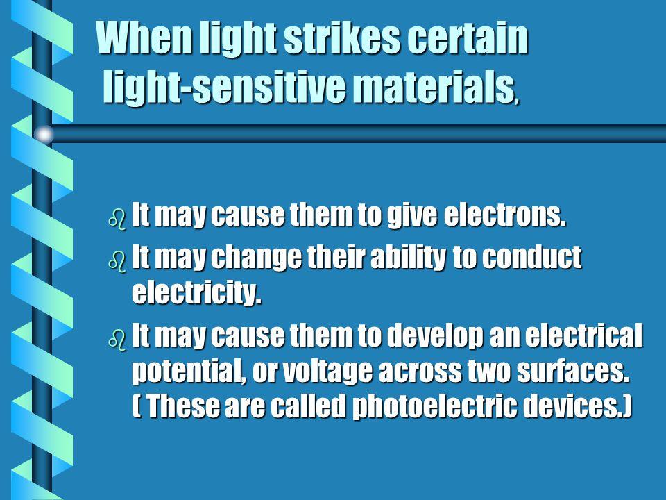 When light strikes certain light-sensitive materials,
