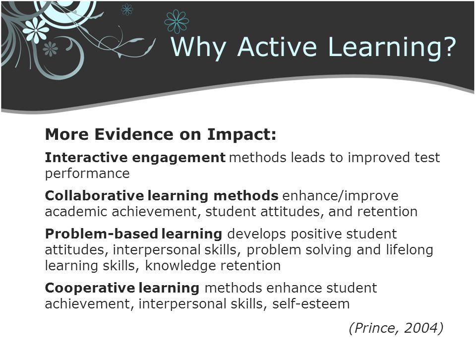 Why Active Learning More Evidence on Impact: (Prince, 2004)