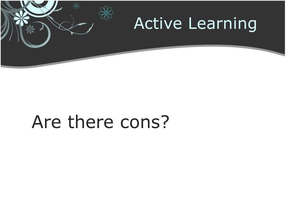 Active Learning Are there cons