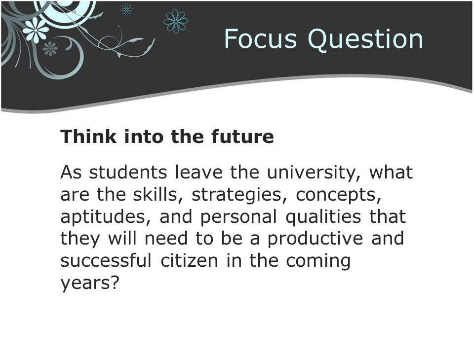 Focus Question Think into the future