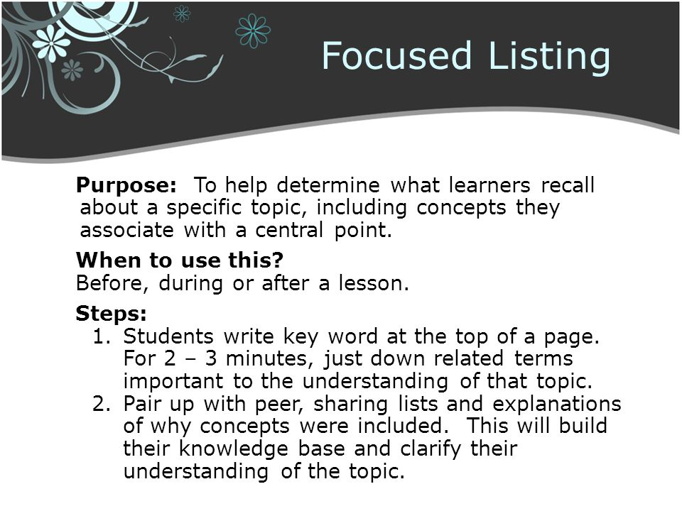 Focused Listing Purpose: To help determine what learners recall about a specific topic, including concepts they associate with a central point.