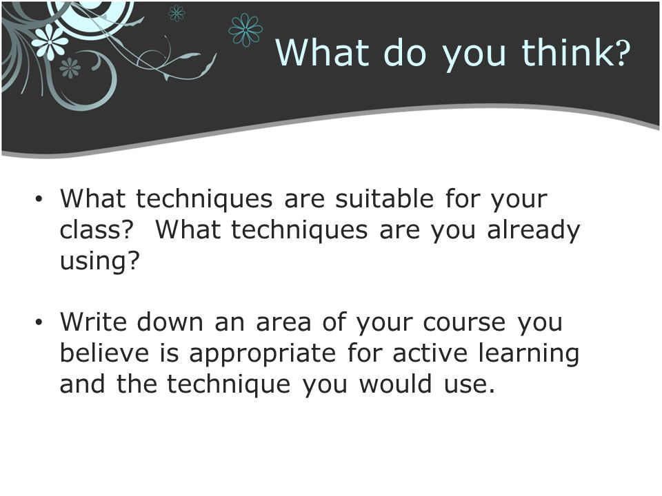 What do you think What techniques are suitable for your class What techniques are you already using