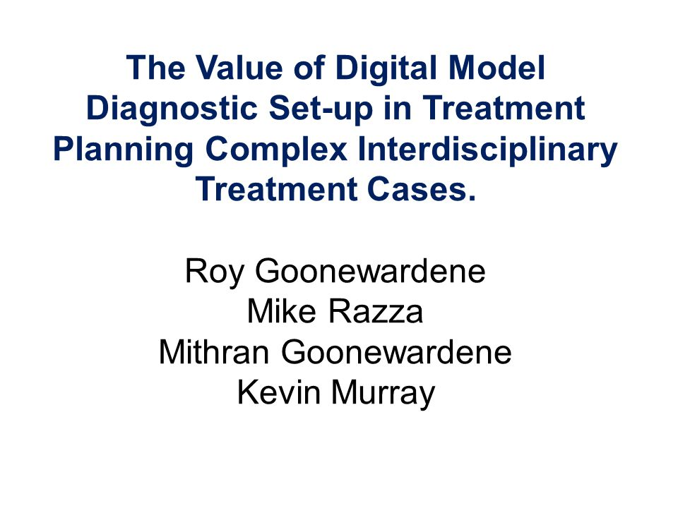 The Value of Digital Model Diagnostic Set-up in Treatment Planning Complex Interdisciplinary Treatment Cases.