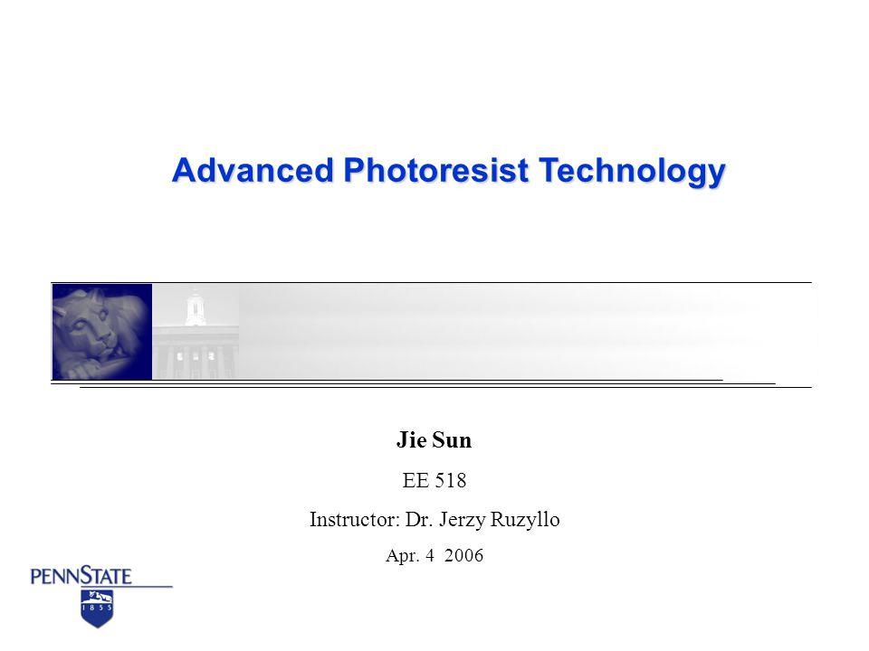 Jie Sun EE 518 Instructor: Dr. Jerzy Ruzyllo Apr. 4 2006