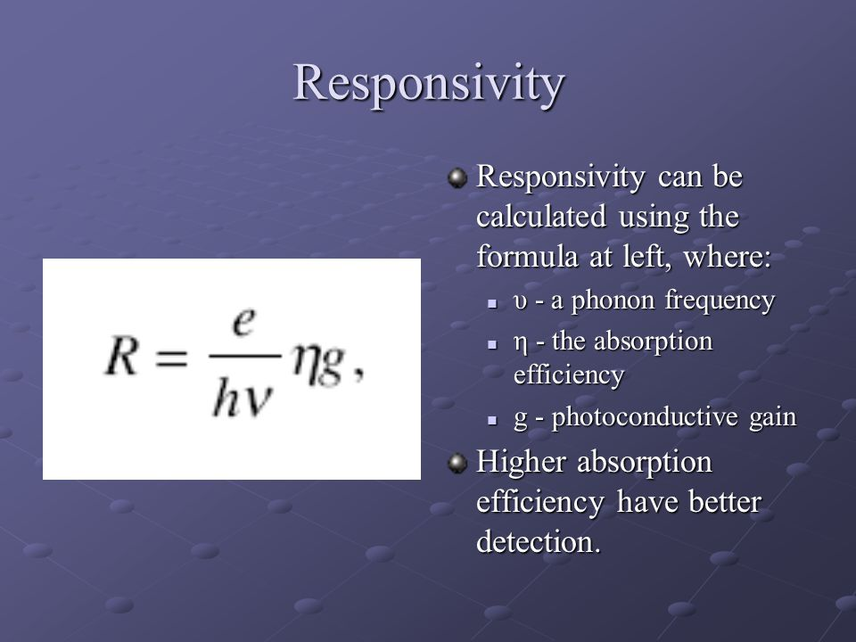 Responsivity Responsivity can be calculated using the formula at left, where: υ - a phonon frequency.
