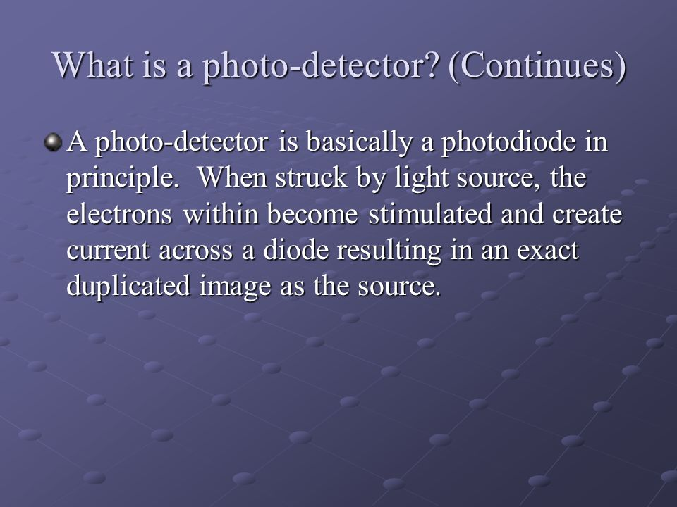 What is a photo-detector (Continues)