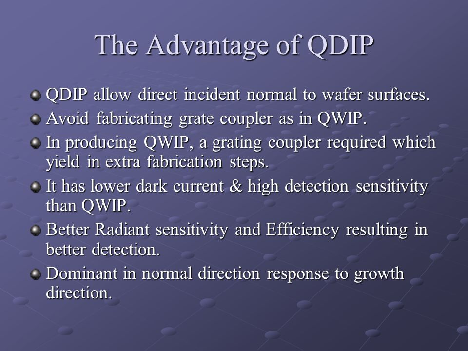 The Advantage of QDIP QDIP allow direct incident normal to wafer surfaces. Avoid fabricating grate coupler as in QWIP.
