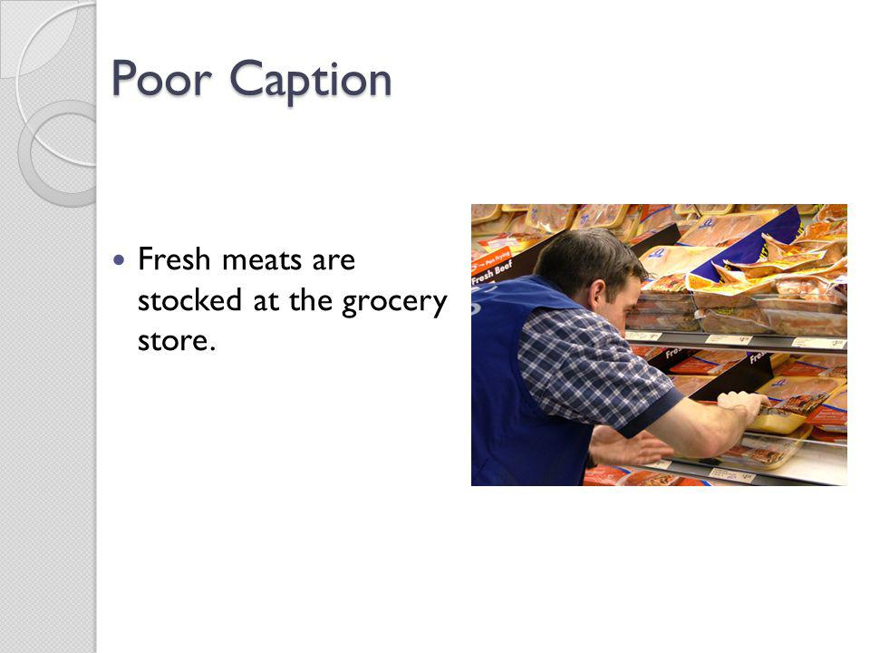 Poor Caption Fresh meats are stocked at the grocery store. AP Style