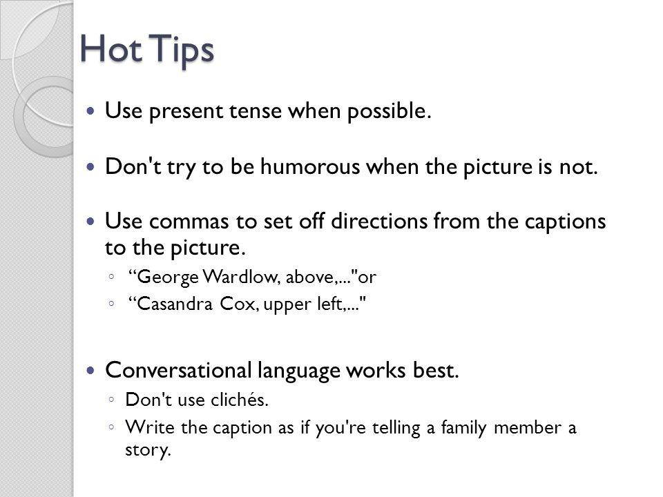 Hot Tips Use present tense when possible.
