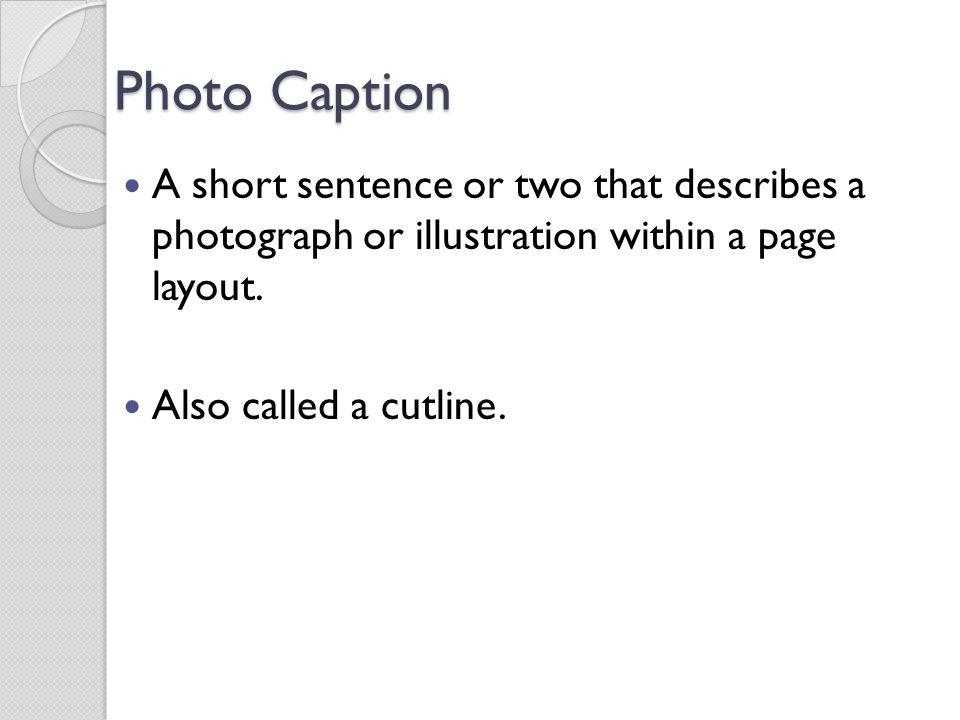 Photo Caption A short sentence or two that describes a photograph or illustration within a page layout.