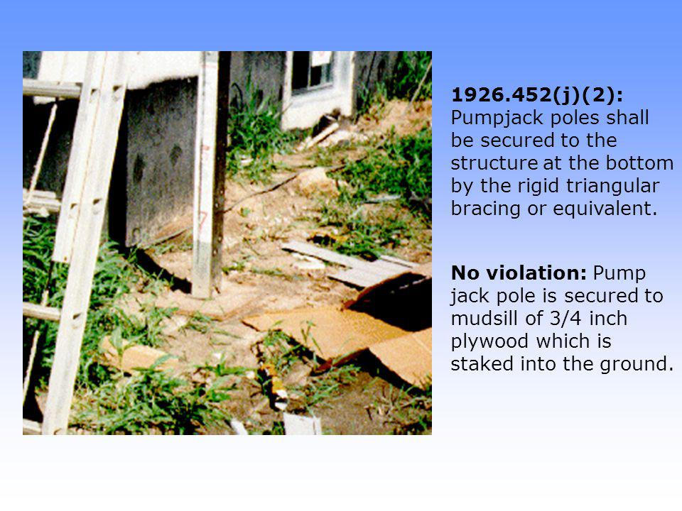 1926.452(j)(2): Pumpjack poles shall be secured to the structure at the bottom by the rigid triangular bracing or equivalent.
