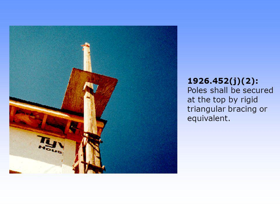 1926.452(j)(2): Poles shall be secured at the top by rigid triangular bracing or equivalent.