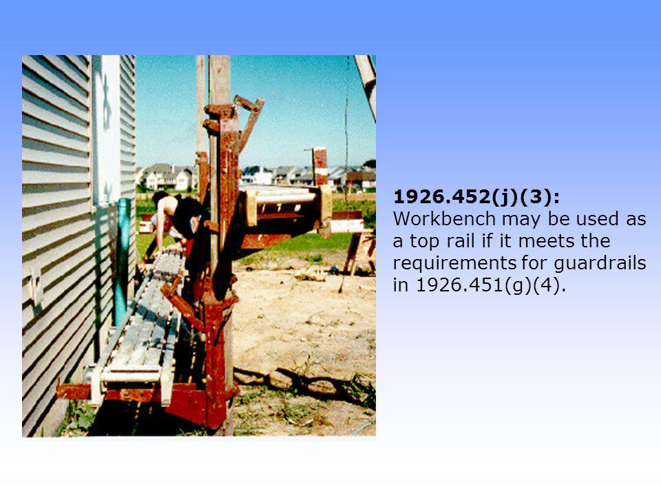 1926.452(j)(3): Workbench may be used as a top rail if it meets the requirements for guardrails in 1926.451(g)(4).