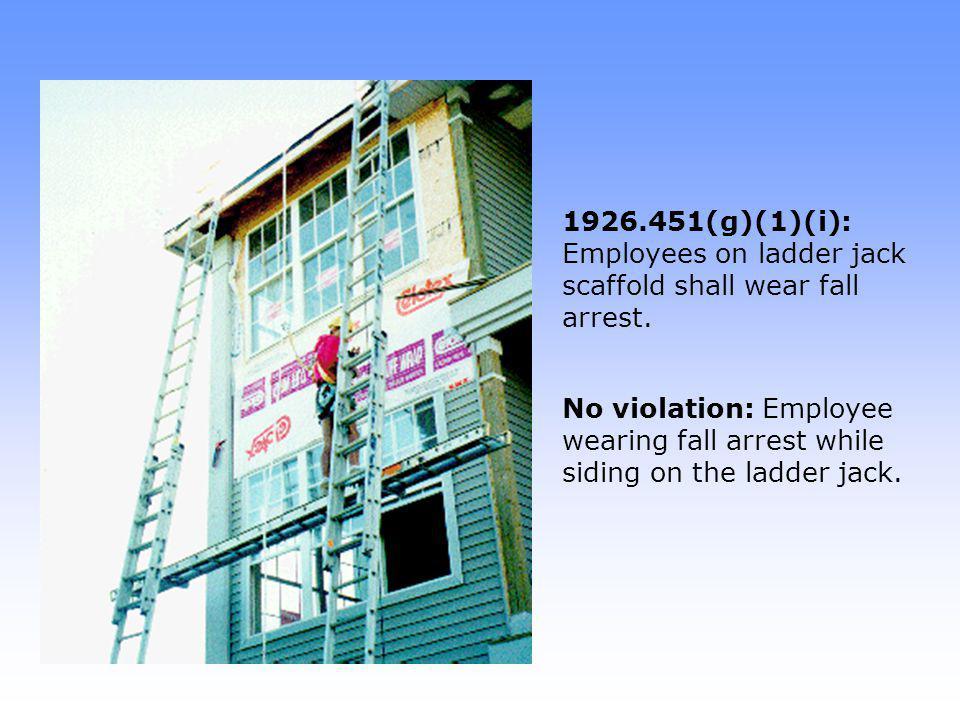 1926.451(g)(1)(i): Employees on ladder jack scaffold shall wear fall arrest.