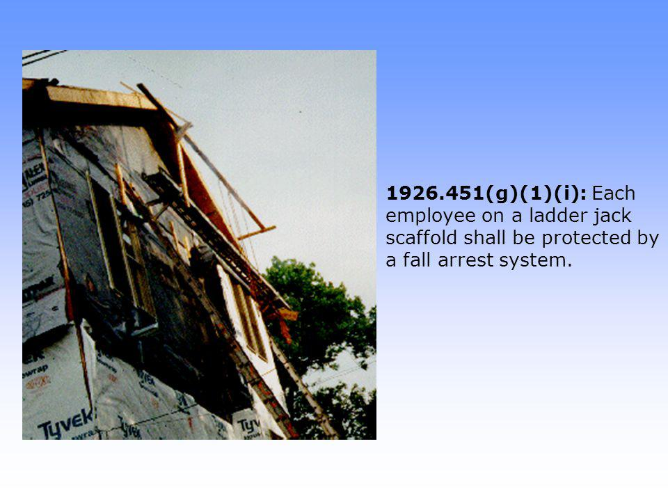 1926.451(g)(1)(i): Each employee on a ladder jack scaffold shall be protected by a fall arrest system.