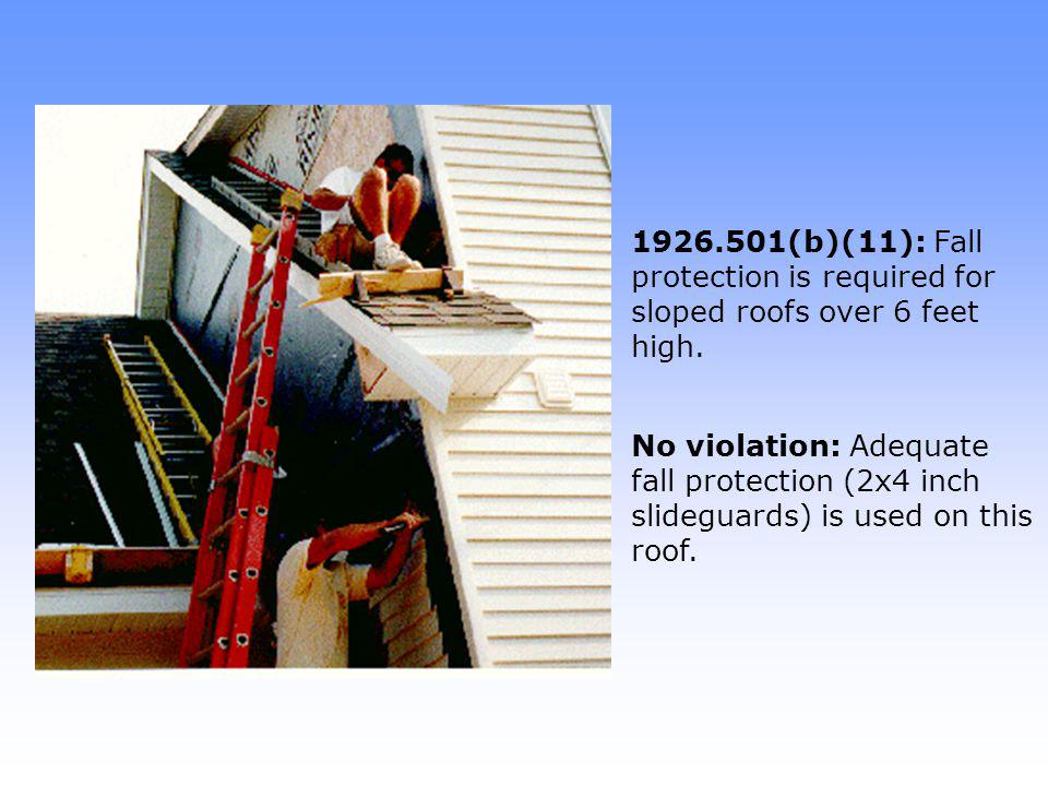 1926.501(b)(11): Fall protection is required for sloped roofs over 6 feet high.