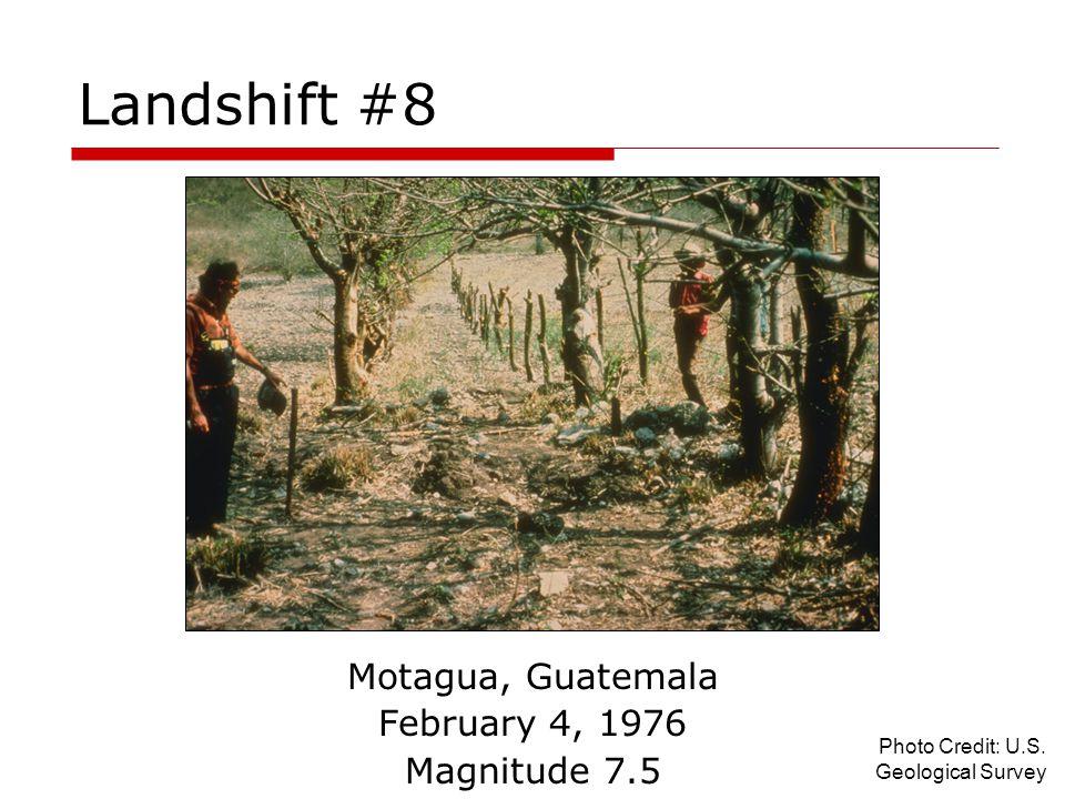 Landshift #8 Motagua, Guatemala February 4, 1976 Magnitude 7.5