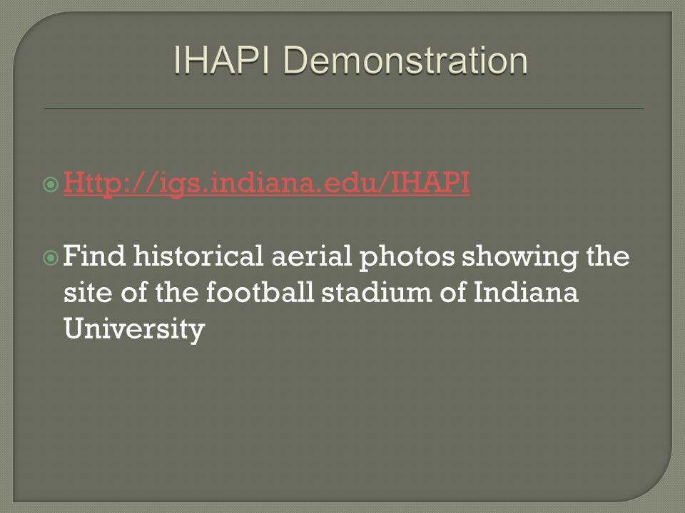 Http://igs.indiana.edu/IHAPI Find historical aerial photos showing the site of the football stadium of Indiana University.