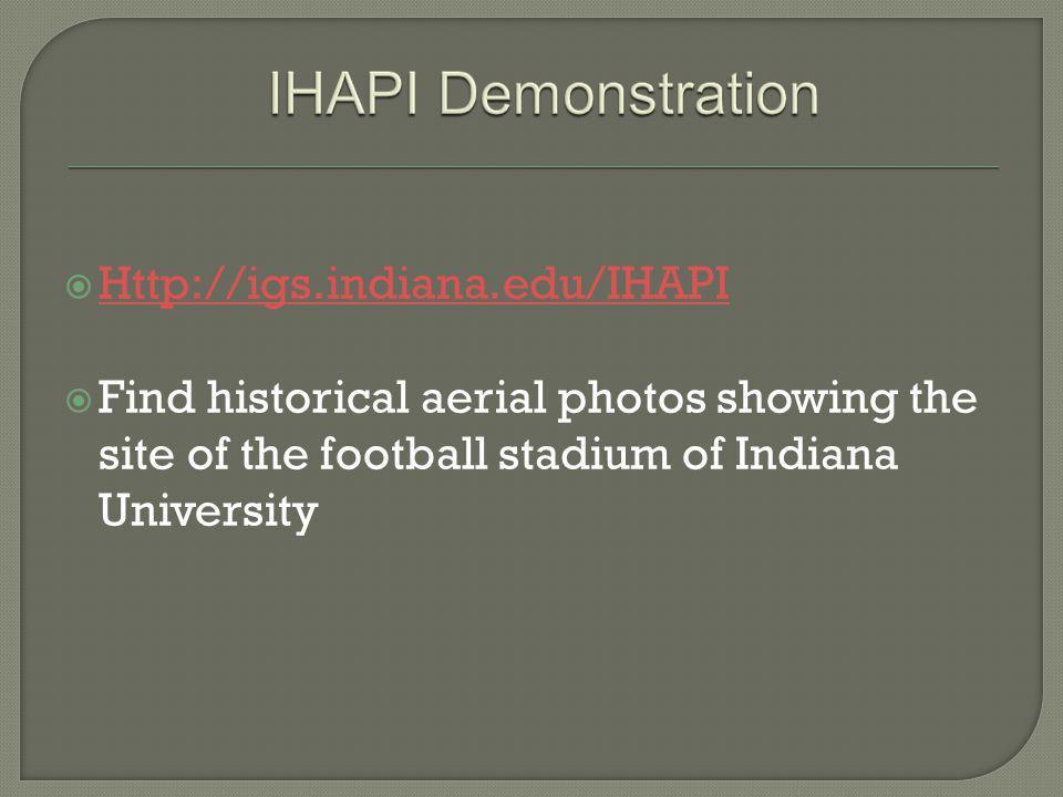 Http://igs.indiana.edu/IHAPI Find historical aerial photos showing the site of the football stadium of Indiana University.