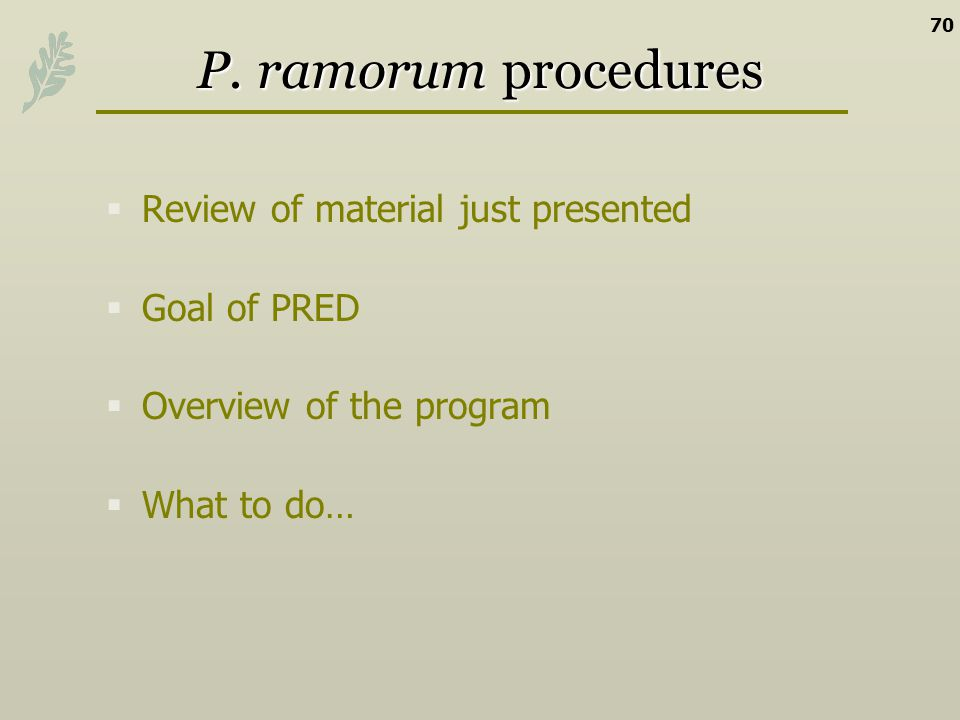 P. ramorum procedures Review of material just presented Goal of PRED
