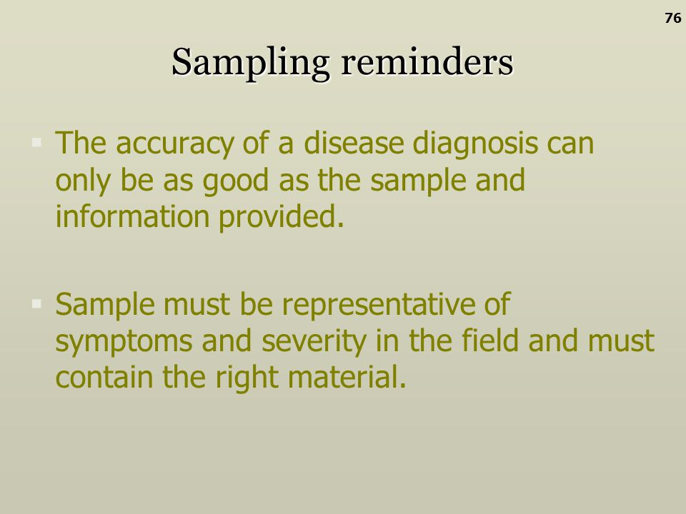 76 Sampling reminders. The accuracy of a disease diagnosis can only be as good as the sample and information provided.