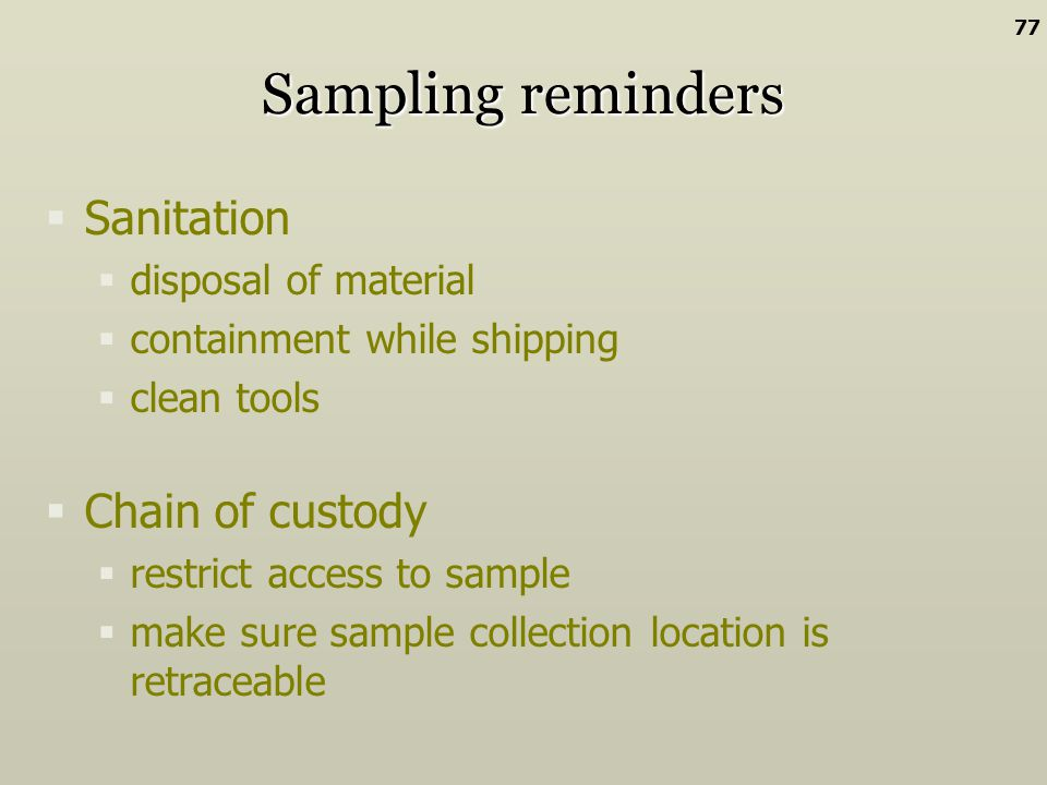 Sampling reminders Sanitation Chain of custody disposal of material