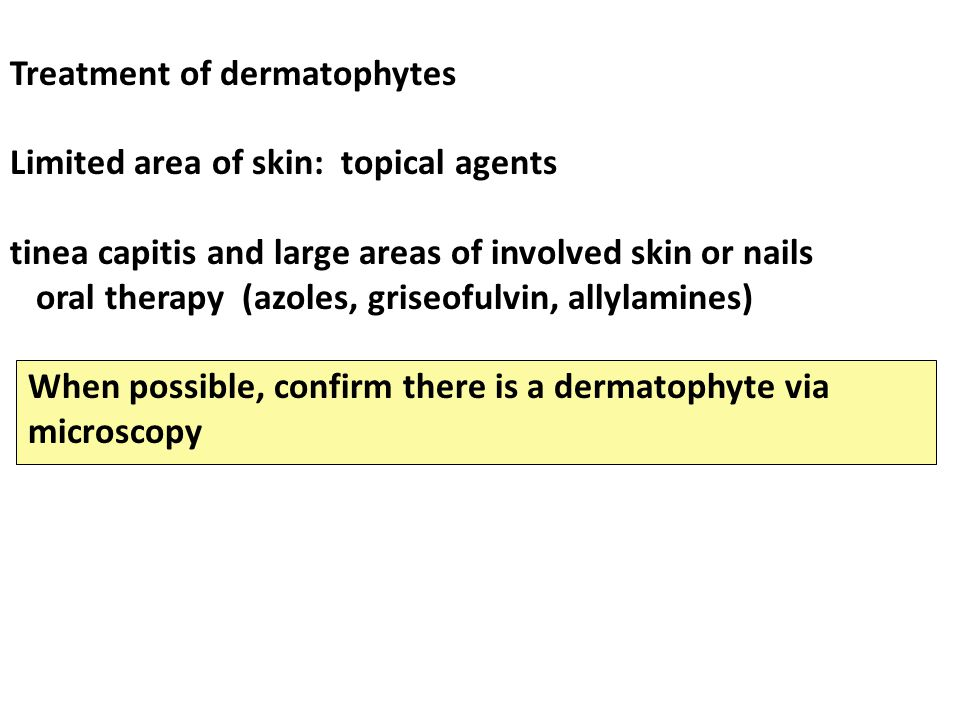 Treatment of dermatophytes Limited area of skin: topical agents