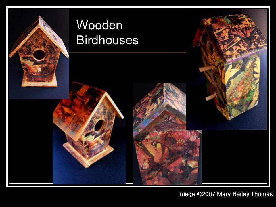Wooden Birdhouses Image 2007 Mary Bailey Thomas