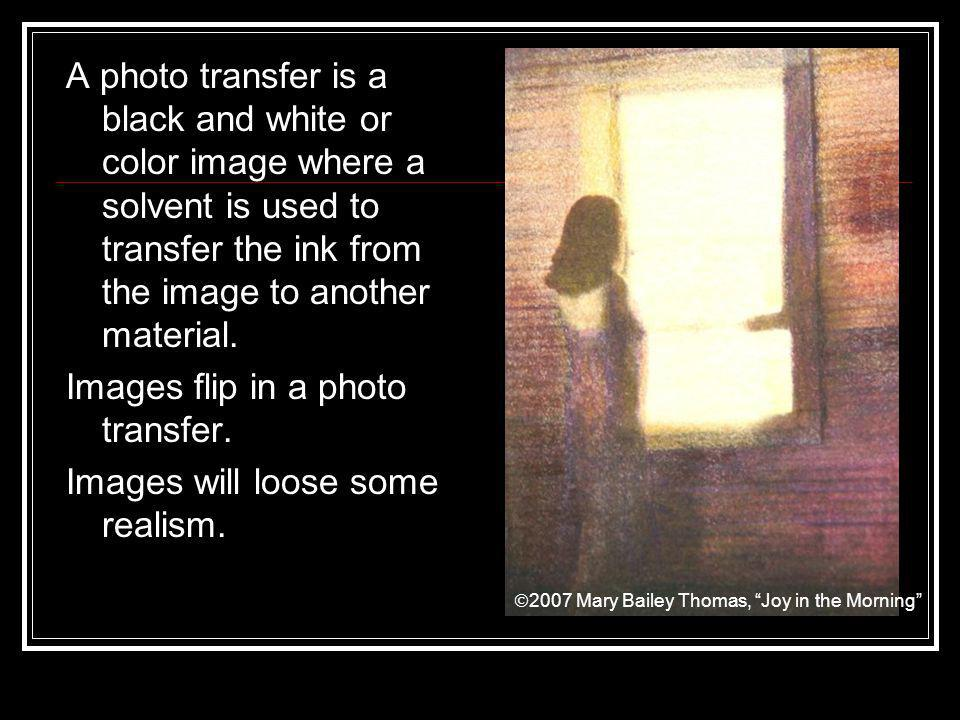 Images flip in a photo transfer. Images will loose some realism.