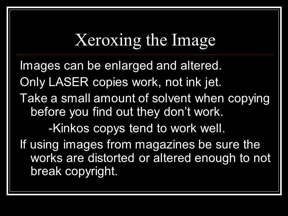 Xeroxing the Image Images can be enlarged and altered.
