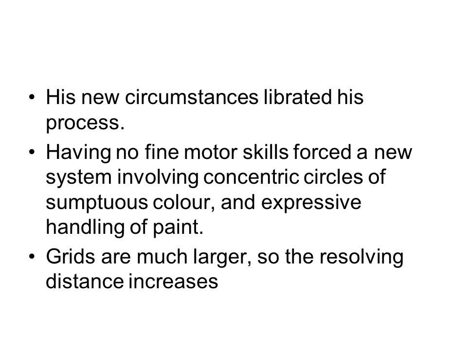 His new circumstances librated his process.